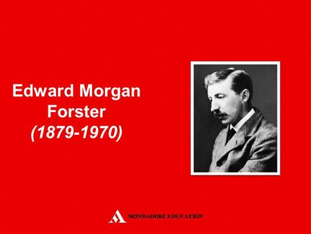 Edward Morgan Forster (1879-1970). Born in a well-to-do professional family He went to Cambridge He became one of the leading members of the Bloomsbury.