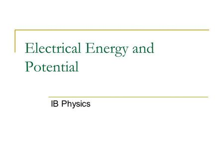 Electrical Energy and Potential IB Physics. Electric Fields and WORK In order to bring two like charges near each other work must be done. In order to.