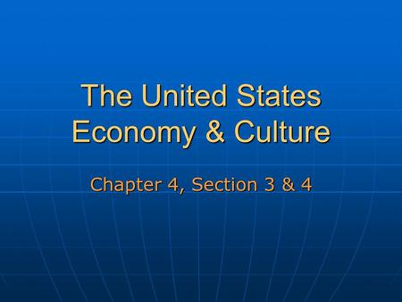 The United States Economy & Culture Chapter 4, Section 3 & 4.