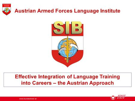 Effective Integration of Language Training into Careers – the Austrian Approach Austrian Armed Forces Language Institute.