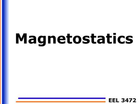 EEL 3472 Magnetostatics 1. If charges are moving with constant velocity, a static magnetic (or magnetostatic) field is produced. Thus, magnetostatic fields.