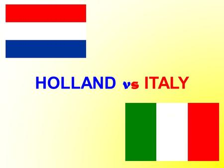 HOLLAND vs ITALY. THE DUTCH SCHOOL WHEN DOES THE SCHOOL START? Dutch children start going to school when they are 5 year old However, 99% of children.