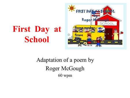 First Day at School Adaptation of a poem by Roger McGough 60 wpm.