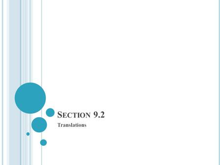 S ECTION 9.2 Translations. In Lesson 4.7, you learned that a translation or slide is a transformation that moves all points of a figure the same distance.