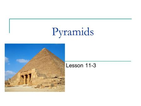 Pyramids Lesson 11-3 History When we think of pyramids we think of the Great Pyramids of Egypt. They are actually Square Pyramids, because their base.