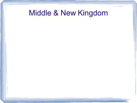 Middle & New Kingdom. Main Idea Middle kingdom was period of stable government between periods of disorder The New Kingdom, Egyptian trade & military.