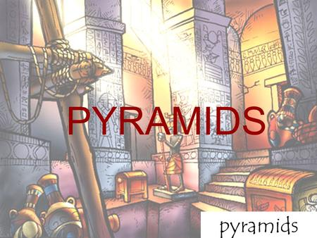 "Pyramids PYRAMIDS. pyramids ""PYRAMID"" - comes from the Greek word 'pyramis' which means ""wheat cake"" WHAT ARE PYRAMIDS?"