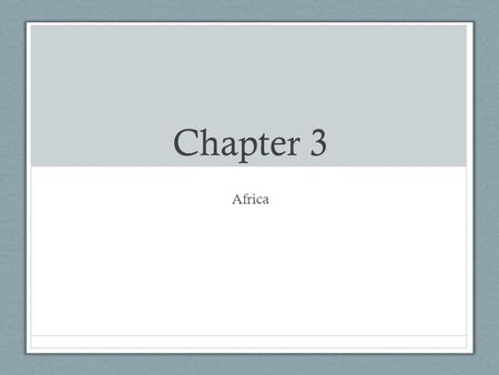 Chapter 3 Africa. How Big is Africa? Egypt and Nubia.