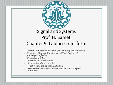 Signal and Systems Prof. H. Sameti Chapter 9: Laplace Transform  Motivatio n and Definition of the (Bilateral) Laplace Transform  Examples of Laplace.