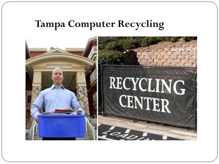Tampa Computer Recycling. Our Tampa computer recycling company takes responsibility of safely disposing of all older computer systems and their electronic.