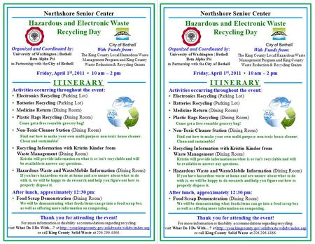 Northshore Senior Center Activities occurring throughout the event: Electronics Recycling (Parking Lot) Batteries Recycling (Parking Lot) Medicine Return.