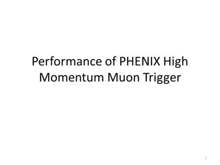 Performance of PHENIX High Momentum Muon Trigger 1.
