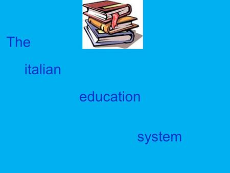 The italian education system. The italian education system is based on the division between public and private school. The school grades are : -KINDERGARTEN.