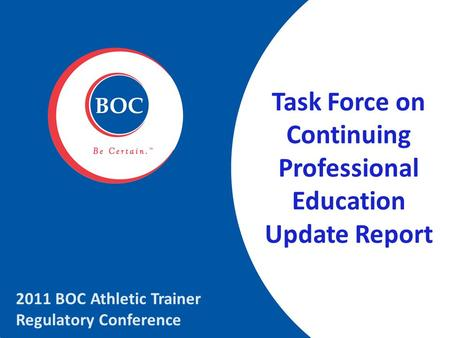 Task Force on Continuing Professional Education Update Report 2011 BOC Athletic Trainer Regulatory Conference.