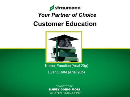 Customer Education Name, Function (Arial 20p) Event, Date (Arial 20p) Your Partner of Choice.