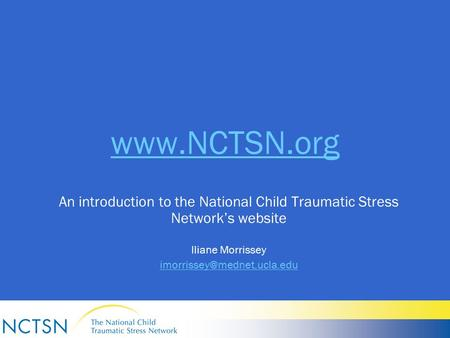 An introduction to the National Child Traumatic Stress Network's website Iliane Morrissey