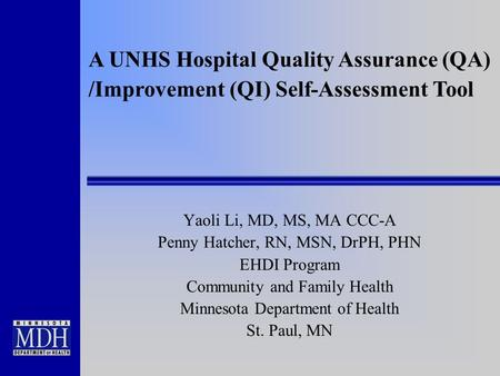 A UNHS Hospital Quality Assurance (QA) /Improvement (QI) Self-Assessment Tool Yaoli Li, MD, MS, MA CCC-A Penny Hatcher, RN, MSN, DrPH, PHN EHDI Program.