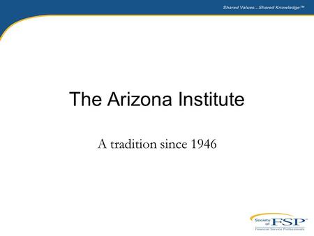 The Arizona Institute A tradition since 1946. What is the Arizona Institute? In-depth technical education with practical applications Industry experts.