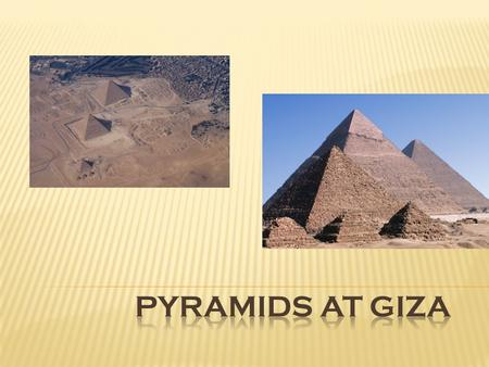  The Pyramids of Giza were built by the pharaoh, Khufu. They were built during the 4 th dynasty on a rocky plateau one the west bank of the Nile River.