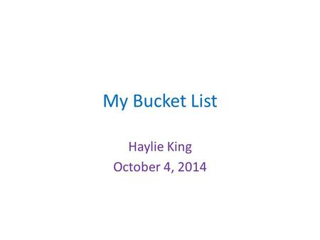 My Bucket List Haylie King October 4, 2014. Eiffel Tower The Eiffel Tower is in Paris, France. It is made from iron lattice. It is named after Gustave.