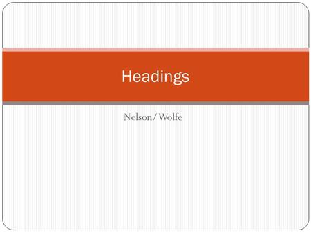 Nelson/Wolfe Headings. When you turn in your homework, you are often asked to put a heading on your paper. The heading tells your name and the date when.