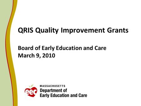 QRIS Quality Improvement Grants Board of Early Education and Care March 9, 2010.