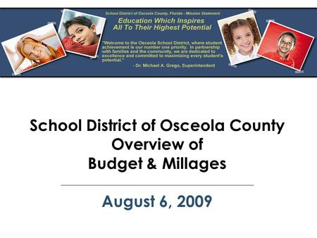 School District of Osceola County Overview of Budget & Millages August 6, 2009.