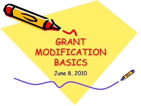 GRANT MODIFICATION BASICS June 8, 2010. COMMON GRANT MODIFICATIONS No-Cost Extensions Budget Modifications Signatory Changes Equipment Purchase Requests.