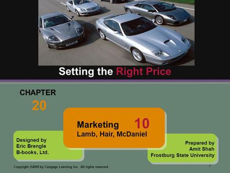 1 Copyright ©2009 by Cengage Learning Inc. All rights reserved Designed by Eric Brengle B-books, Ltd. CHAPTER 20 Setting the Right Price Prepared by Amit.