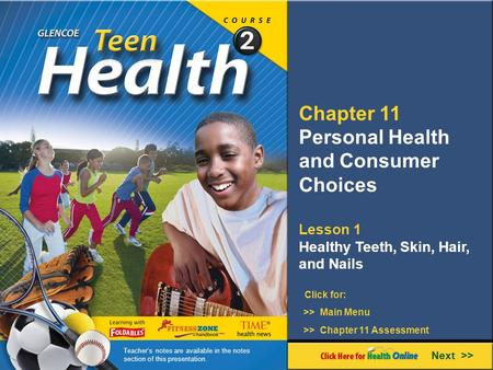Chapter 11 Personal Health and Consumer Choices Lesson 1 Healthy Teeth, Skin, Hair, and Nails Next >> Click for: >> Main Menu >> Chapter 11 Assessment.