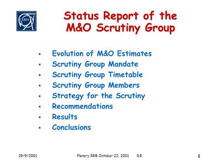 19/9/2001Plenary RRB October 22, 2001 DS 1 Status Report of the M&O Scrutiny Group  Evolution of M&O Estimates  Scrutiny Group Mandate  Scrutiny Group.
