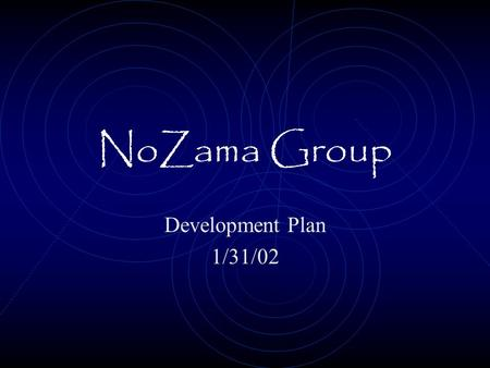 NoZama Group Development Plan 1/31/02. Functionality First Release Price Comparison User Profile Book Recommendation …With limited functionality.