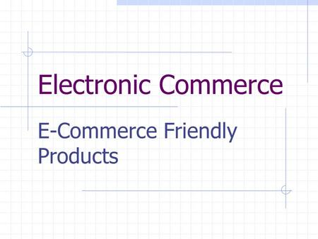 Electronic Commerce E-Commerce Friendly Products.