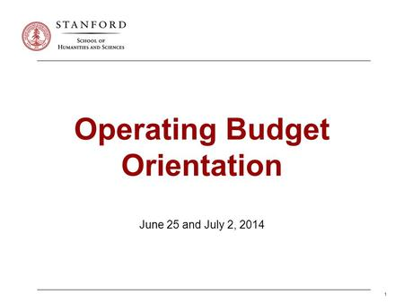 1 Operating Budget Orientation June 25 and July 2, 2014.