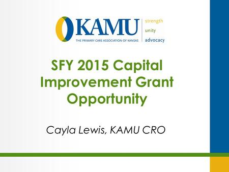 SFY 2015 Capital Improvement Grant Opportunity Cayla Lewis, KAMU CRO.