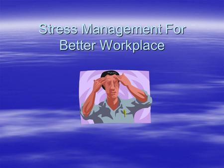 Stress Management For Better Workplace What Is Stress  Stress is the body's automatic response to any physical/mental demand placed on it.  Adrenaline.