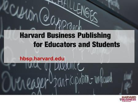 HARVARD BUSINESS PUBLISHING Agenda:  Company Overview  Participant-Centered Learning  Course Materials Available  Simulations and Online Courses 