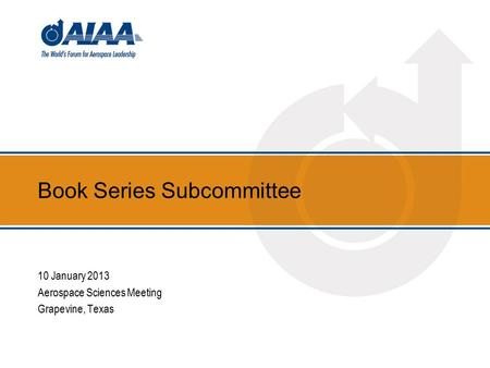 Book Series Subcommittee 10 January 2013 Aerospace Sciences Meeting Grapevine, Texas.