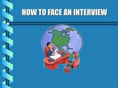1 HOW TO FACE AN INTERVIEW 2 3 INTERVIEW MEANING: A mutual view or sight : Formal meeting INTERVIEWEE:One who is interviewed interviewer:One who interviews.