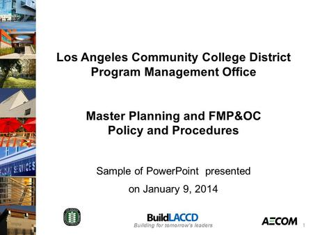 Building for tomorrow's leaders Los Angeles Community College District Program Management Office Master Planning and FMP&OC Policy and Procedures Sample.
