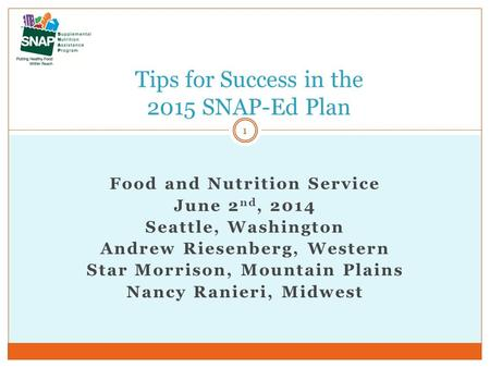 Food and Nutrition Service June 2 nd, 2014 Seattle, Washington Andrew Riesenberg, Western Star Morrison, Mountain Plains Nancy Ranieri, Midwest Tips for.