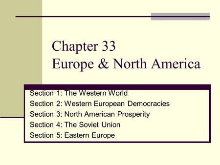 Chapter 33 Europe & North America Section 1: The Western World Section 2: Western European Democracies Section 3: North American Prosperity Section 4: