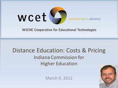 Distance Education: Costs & Pricing Indiana Commission for Higher Education March 9, 2012.