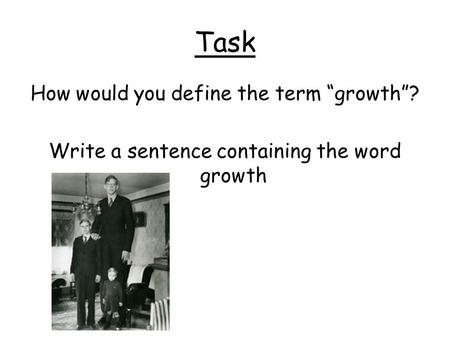 "Task How would you define the term ""growth""? Write a sentence containing the word growth."