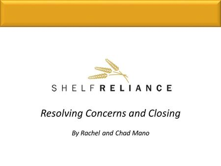Resolving Concerns and Closing By Rachel and Chad Mano.
