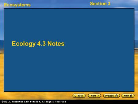 Ecosystems Section 3 Ecology 4.3 Notes. Ecosystems Section 3 Objectives Describe each of the biogeochemical cycles.