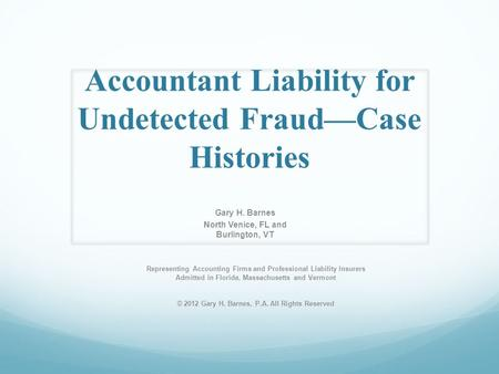 Accountant Liability for Undetected Fraud—Case Histories Representing Accounting Firms and Professional Liability Insurers Admitted in Florida, Massachusetts.
