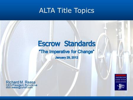 ALTA Title Topics Richard M. Reass CEO/President, RynohLive