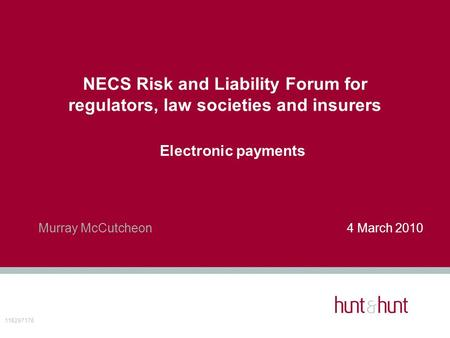 NECS Risk and Liability Forum for regulators, law societies and insurers Electronic payments Murray McCutcheon4 March 2010 116297176.