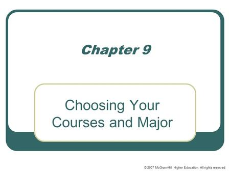 © 2007 McGraw-Hill Higher Education. All rights reserved. Chapter 9 Choosing Your Courses and Major.